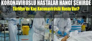 Türkiye'de Kaç Koronavirüs Hastası var? Hangi şehirlerde koronavirüs görüldü?